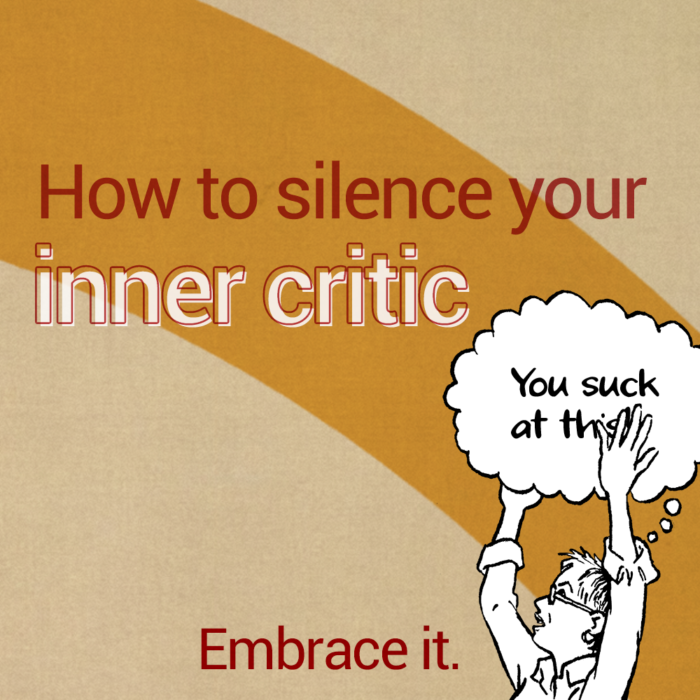 How to silence your inner critic