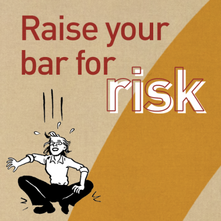 raise your bar for risk